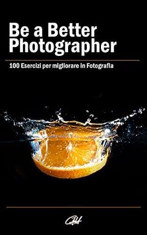 100 Esercizi per migliorare in Fotografia